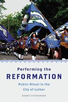 Performing the Reformation: Religious Festivals in Contemporary Wittenberg
