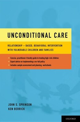 Book Unconditional Care: Relationship-Based, Behavioral Intervention with Vulnerable Children and… by John S. Sprinson
