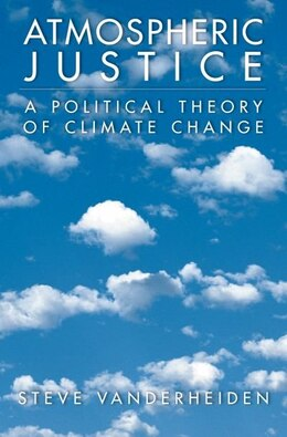 Book Atmospheric Justice: A Political Theory of Climate Change by Steve Vanderheiden
