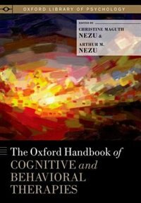 Book The Oxford Handbook of Cognitive and Behavioral Therapies by Christine Maguth Nezu
