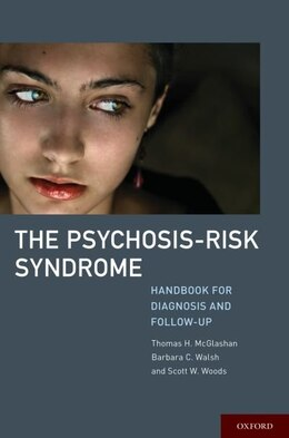 Book The Psychosis-Risk Syndrome: Handbook for Diagnosis and Follow-Up by Thomas H. McGlashan