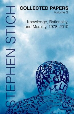 Book Collected Papers, Volume 2: Knowledge, Rationality, and Morality, 1978-2010 by Stephen Stich