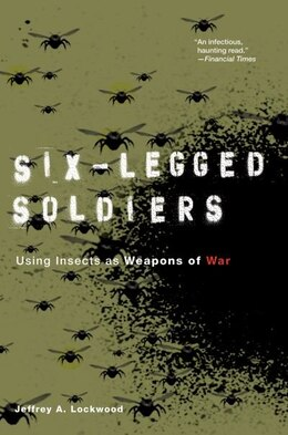 Book Six-Legged Soldiers: Using Insects as Weapons of War by Jeffrey A. Lockwood