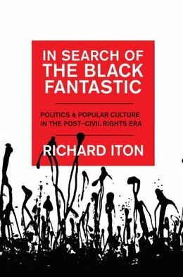 Book In Search of the Black Fantastic: Politics and Popular Culture in the Post-Civil Rights Era by Richard Iton