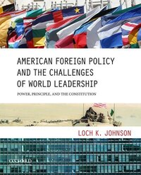 American Foreign Policy and the Challenges of World Leadership: Power, Principle, and the…