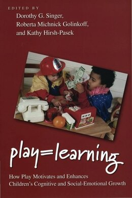 Book Play = Learning: How Play Motivates and Enhances Childrens Cognitive and Social-Emotional Growth by Dorothy G. Singer