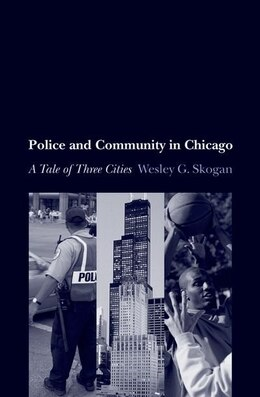 Book Police and Community in Chicago: A Tale of Three Cities by Wesley G. Skogan