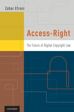 Book Access-Right: The Future of Digital Copyright Law by Zohar Efroni