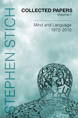 Book Collected Papers, Volume 1: Mind and Language, 1972-2010 by Stephen Stich