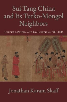 Book Sui-Tang China and Its Turko-Mongol Neighbors: Culture, Power, and Connections, 580-800 by Jonathan Karam Skaff