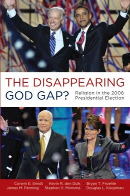 Book The Disappearing God Gap?: Religion in the 2008 Presidential Election by Corwin Smidt