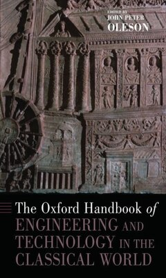 Book The Oxford Handbook of Engineering and Technology in the Classical World by John Peter Oleson