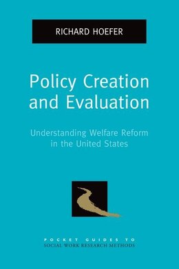 Book Policy Creation and Evaluation: Understanding Welfare Reform in the United States by Richard Hoefer
