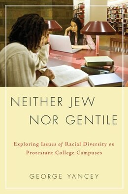 Book Neither Jew Nor Gentile: Exploring Issues of Racial Diversity on Protestant College Campuses by George Allan Yancey