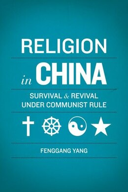 Book Religion in China: Survival and Revival under Communist Rule by Fenggang Yang