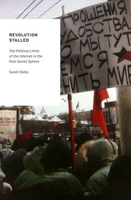 Book Revolution Stalled: The Political Limits of the Internet in the Post-Soviet Sphere by Sarah Oates