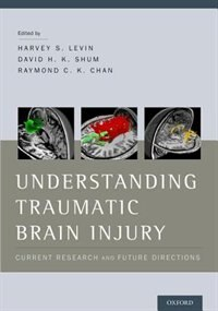Book Understanding Traumatic Brain Injury: Current Research and Future Directions by Harvey Levin