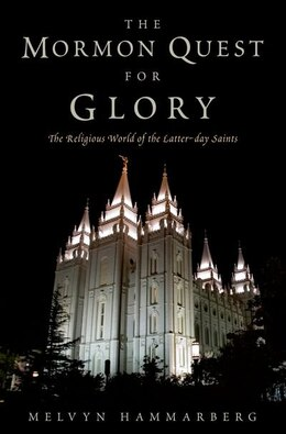 Book The Mormon Quest for Glory: The Religious World of the Latter-Day Saints by Melvyn Hammarberg