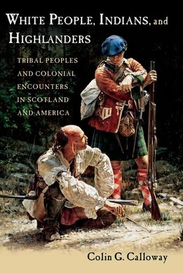 Book White People, Indians, and Highlanders: Tribal People and Colonial Encounters in Scotland and… by Colin G. Calloway