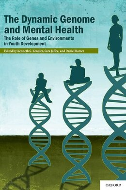 Book The Dynamic Genome and Mental Health: The Role of Genes and Environments in Youth Development by Kenneth S. Kendler
