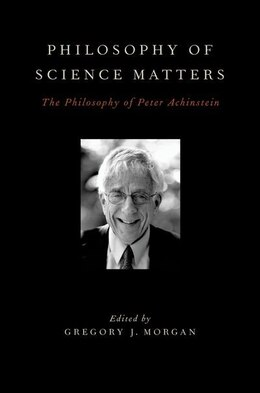 Book Philosophy of Science Matters: The Philosophy of Peter Achinstein by Gregory J. Morgan