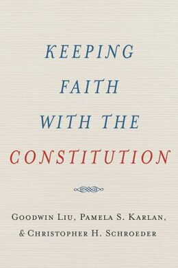 Book Keeping Faith with the Constitution by Goodwin Liu