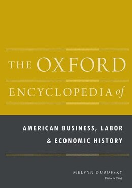 Book The Oxford Encyclopedia of American Business, Labor, and Economic History by Melvyn Dubofsky