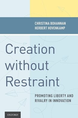 Book Creation without Restraint: Promoting Liberty and Rivalry in Innovation by Christina Bohannan