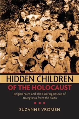 Book Hidden Children of the Holocaust: Belgian Nuns and their Daring Rescue of Young Jews from the Nazis by Suzanne Vromen