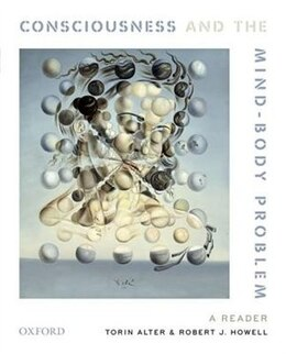 Book Consciousness and the Mind-Body Problem: A Reader by Torin Alter