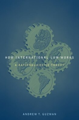 Book How International Law Works: A Rational Choice Theory by Andrew T. Guzman