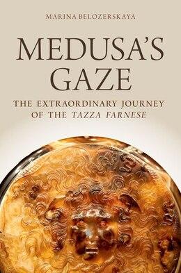 Book Medusas Gaze: The Extraordinary Journey of the Tazza Farnese by Marina Belozerskaya