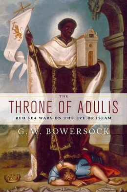 Book The Throne of Adulis: Red Sea Wars on the Eve of Islam by G.W. Bowersock