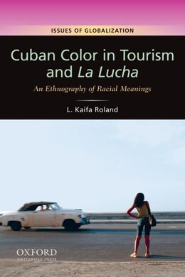 Book Cuban Color in Tourism and La Lucha: An Ethnography of Racial Meaning by L. Kaifa Roland