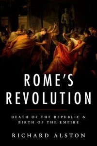 Book Romes Revolution: The Birth of an Empire by Richard Alston