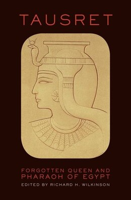 Book Tausret: Forgotten Queen and Pharaoh of Egypt by Richard H. Wilkinson