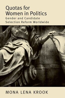 Book Quotas for Women in Politics: Gender and Candidate Selection Reform Worldwide by Mona Lena Krook