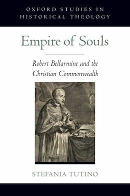 Book Empire of Souls: Robert Bellarmine and the Christian Commonwealth by Stefania Tutino