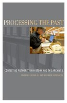 Processing the Past: Contesting Authorities in History and the Archives