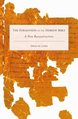 Book The Formation of the Hebrew Bible: A New Reconstruction by David M. Carr