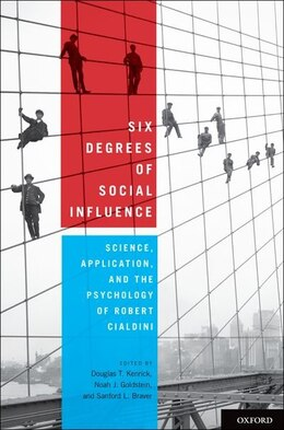 Book Six Degrees of Social Influence: Science, Application, and the Psychology of Robert Cialdini by Douglas T. Kenrick