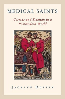 Book Medical Saints: Cosmas and Damian in a Postmodern World by Jacalyn Duffin