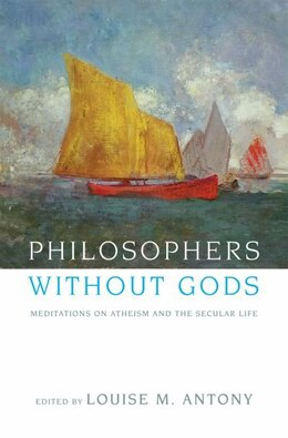 Book Philosophers Without Gods: Meditations on Atheism and the Secular Life by Louise Antony