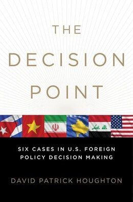 Book The Decision Point: Six Cases in U.S. Foreign Policy Decision Making by David Patrick Houghton