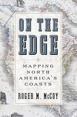 Book On the Edge: Mapping North Americas Coasts by Roger M. Mccoy