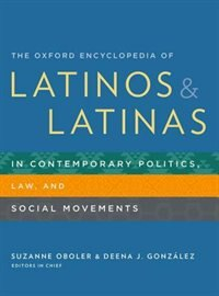 Book The Oxford Encyclopedia of Latinos and Latinas in Contemporary Politics, Law, and Social Movements by Suzanne Oboler