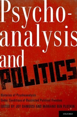 Book Psychoanalysis and Politics: Histories of Psychoanalysis Under Conditions of Restricted Political… by Joy Damousi