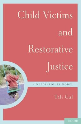 Book Child Victims and Restorative Justice: A Needs-Rights Model by Tali Gal