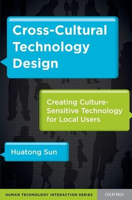 Book Cross-Cultural Technology Design: Creating Culture-Sensitive Technology for Local Users by Huatong Sun