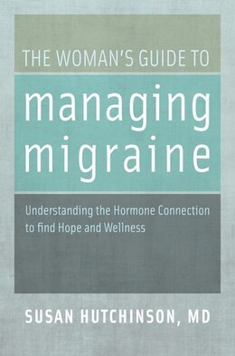 Book The Womans Guide to Managing Migraine: Understanding the Hormone Connection to find Hope and… by Susan Hutchinson